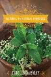 The Good Living Guide To Natural And Herbal Remedies: Simple Salves Teas Tinctures And More