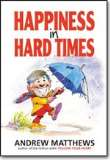 Happiness in Hard Times by Andrew Matthews